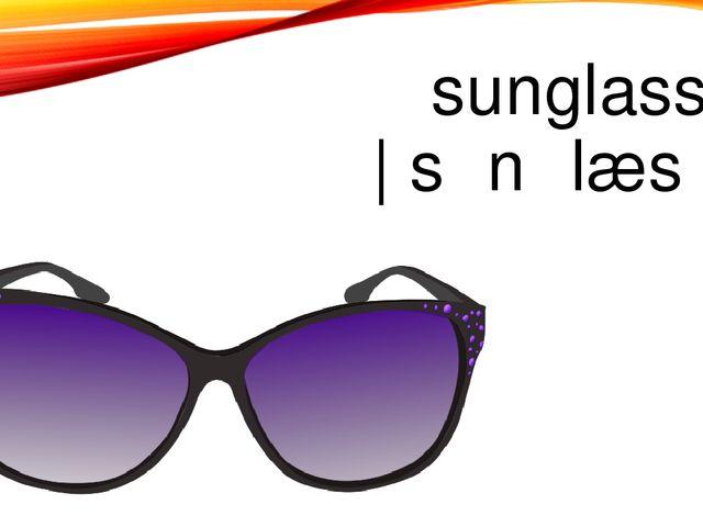 sunglasses |ˈsʌnɡlæsɪz |
