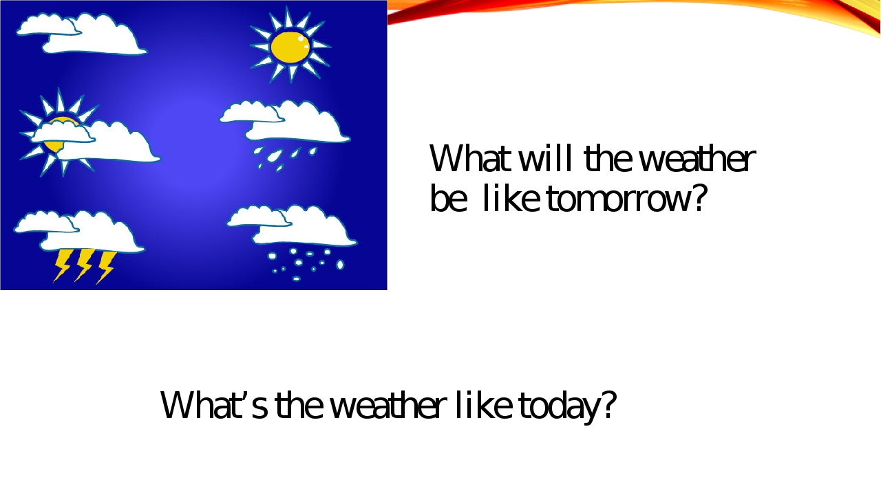 What's the weather like today? What will the weather be like tomorrow?