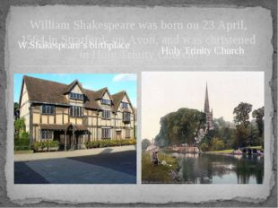 William Shakespeare was born on 23 April, 1564 in Stratford- on Avon, and was