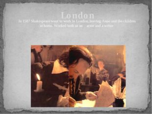 London In 1587 Shakespeare went to work in London, leaving Anne and the child