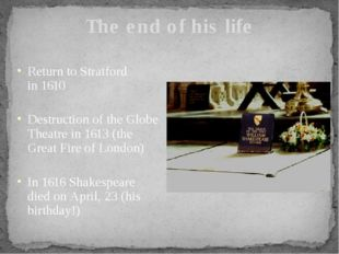 The end of his life Return to Stratford in 1610 Destruction of the Globe Thea