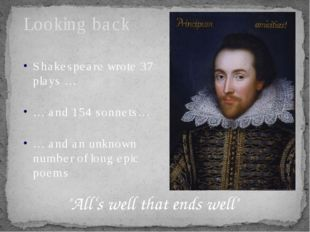 Looking back Shakespeare wrote 37 plays … … and 154 sonnets… … and an unknown