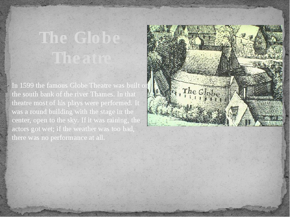 The Globe Theatre In 1599 the famous Globe Theatre was built on the south ban...