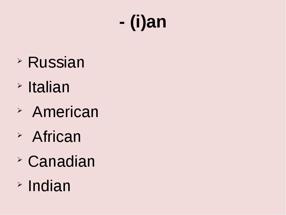 - (i)an Russian Italian American African Canadian Indian