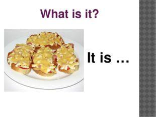 What is it? It is …