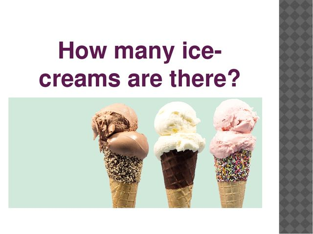 How many ice-creams are there?