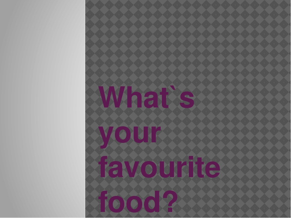 What`s your favourite food?