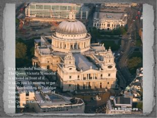 It's a wonderful building. The Queen Victoria Memorial is situated in front o