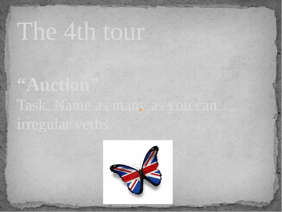 "The 4th tour ""Auction"" Task. Name as many as you can irregular verbs."