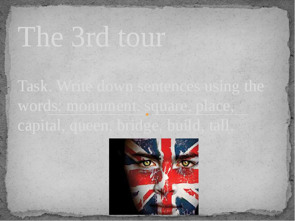 The 3rd tour Task. Write down sentences using the words: monument, square, pl...
