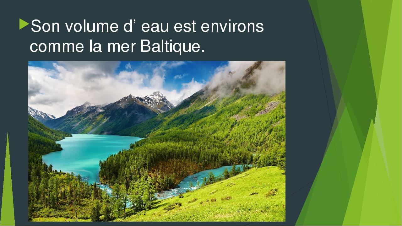 Son volume d' eau est environs comme la mer Baltique.