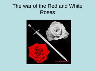The war of the Red and White Roses
