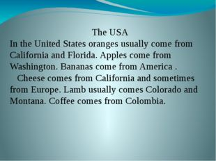 The USA In the United States oranges usually come from California and Florid