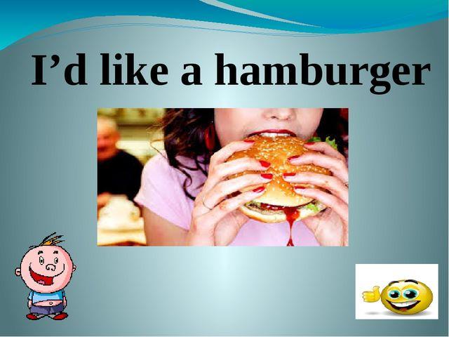 I'd like a hamburger