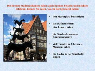 Die Bremer Stadtmusikanten haben auch Bremen besucht und möchten erfahren, kö