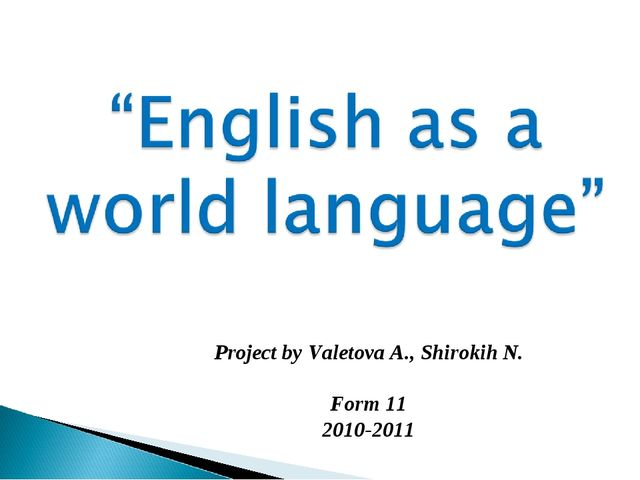 Project by Valetova A., Shirokih N. Form 11 2010-2011