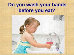 Do you wash your hands before you eat?
