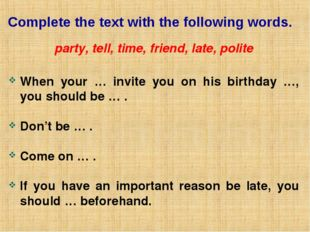 Complete the text with the following words. party, tell, time, friend, late,