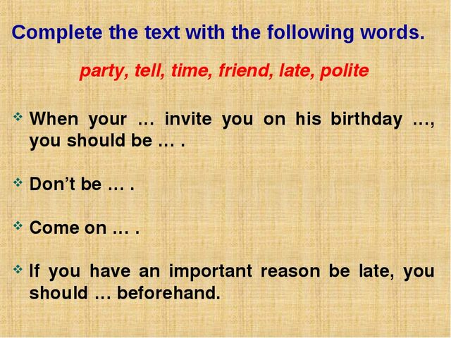 Complete the text with the following words. party, tell, time, friend, late,...
