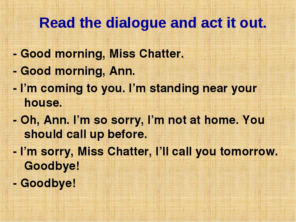 Read the dialogue and act it out. - Good morning, Miss Chatter. - Good mornin...