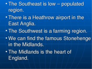 The Southeast is low – populated region. There is a Heathrow airport in the E