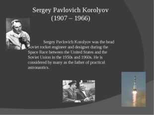 Sergey Pavlovich Korolyov (1907 – 1966) Sergey Pavlovich Korolyov was the h