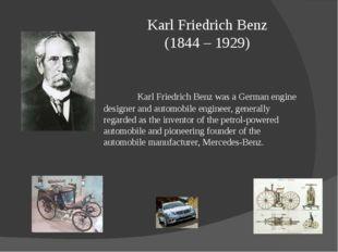 Karl Friedrich Benz (1844 – 1929) Karl Friedrich Benz was a German engine d