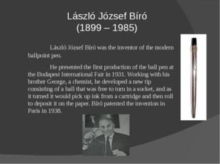 László József Bíró (1899 – 1985) László József Bíró was the inventor of the