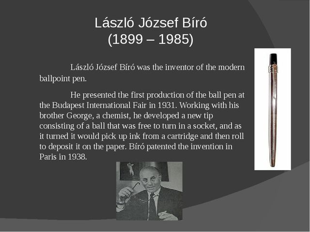 László József Bíró (1899 – 1985) László József Bíró was the inventor of the...