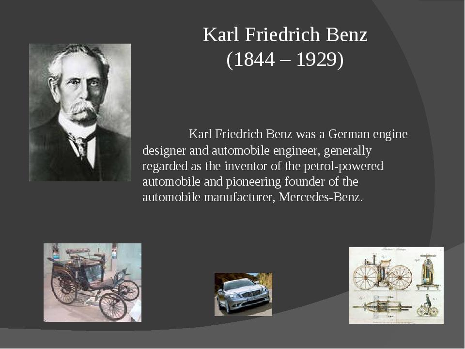 Karl Friedrich Benz (1844 – 1929) Karl Friedrich Benz was a German engine d...