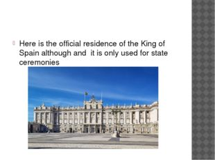 Here is the official residence of the King of Spain although and it is only
