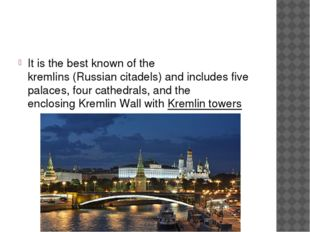 It is the best known of the kremlins(Russiancitadels) and includes five pa