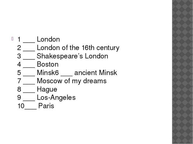 1 ___ London 2 ___ London of the 16thcentury 3 ___ Shakespeare's London 4 _...
