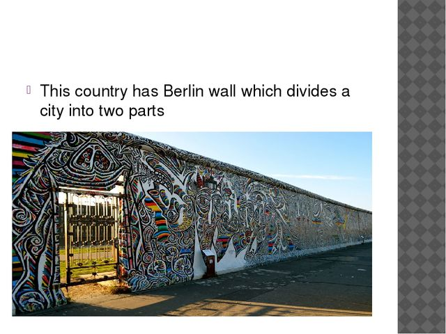 This country has Berlin wall which divides a city into two parts