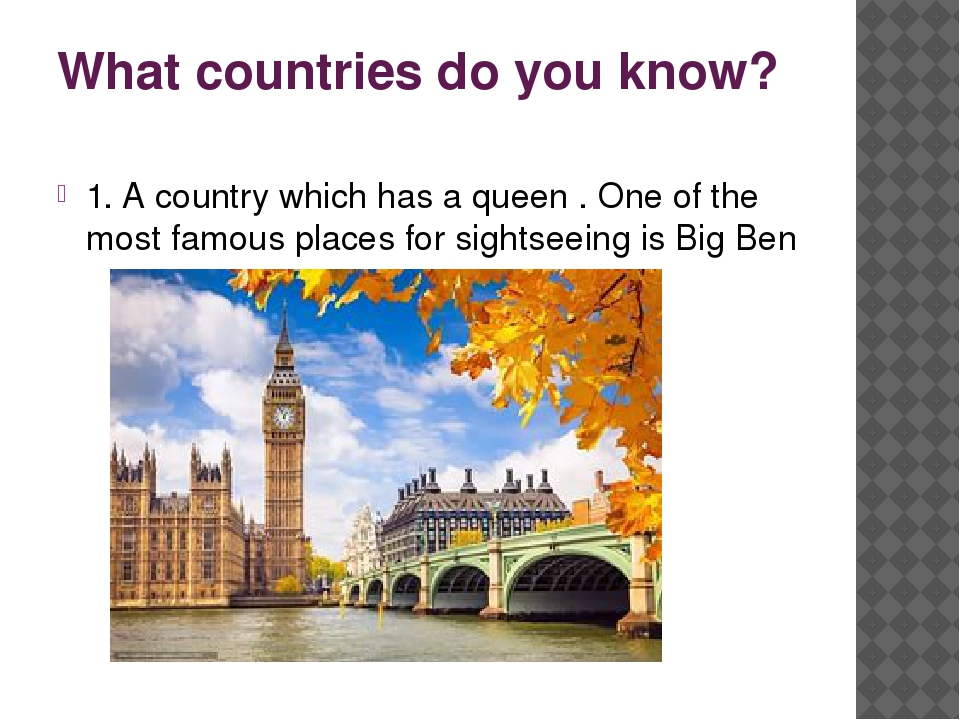 What countries do you know? 1. A country which has a queen . One of the most...