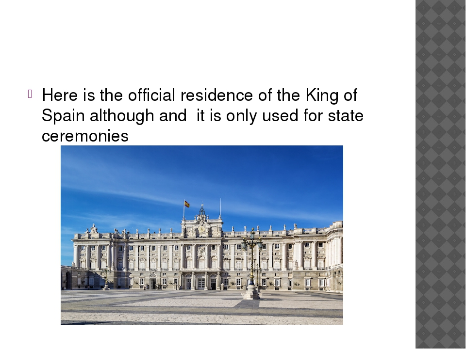 Here is the official residence of the King of Spain although and it is only...