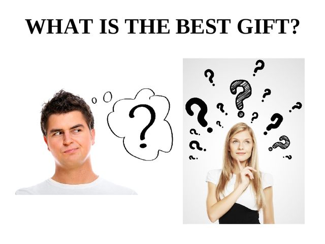 WHAT IS THE BEST GIFT?