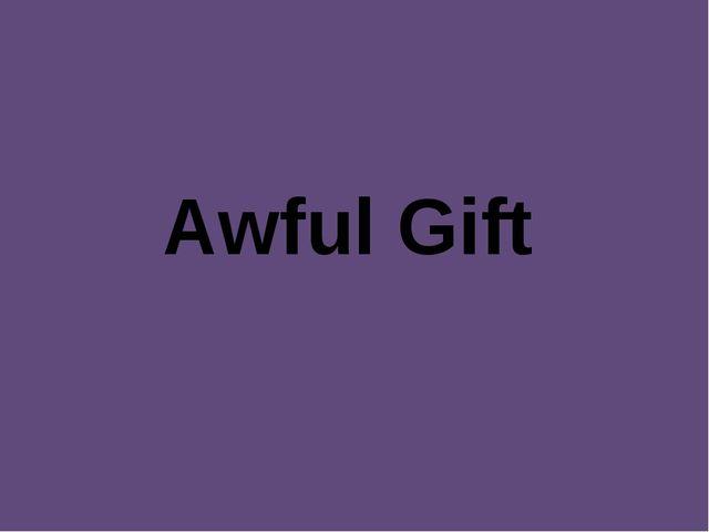 Awful Gift