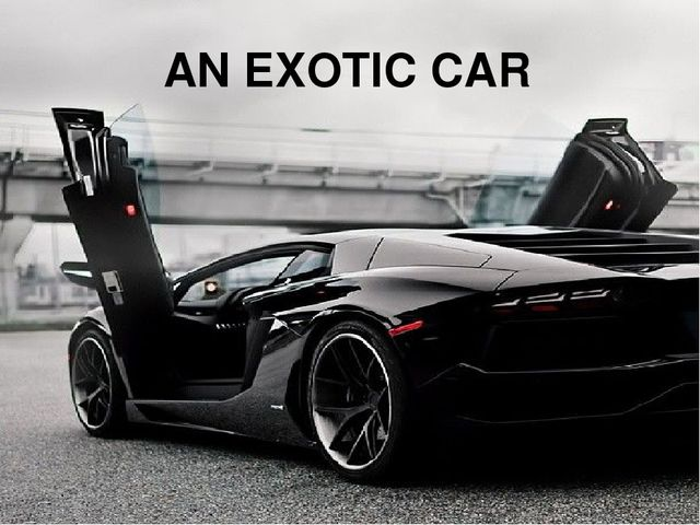 AN EXOTIC CAR