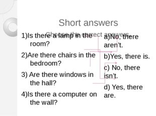 Short answers Choose the correct answers. 1)Is there a lamp in the room? 2)A