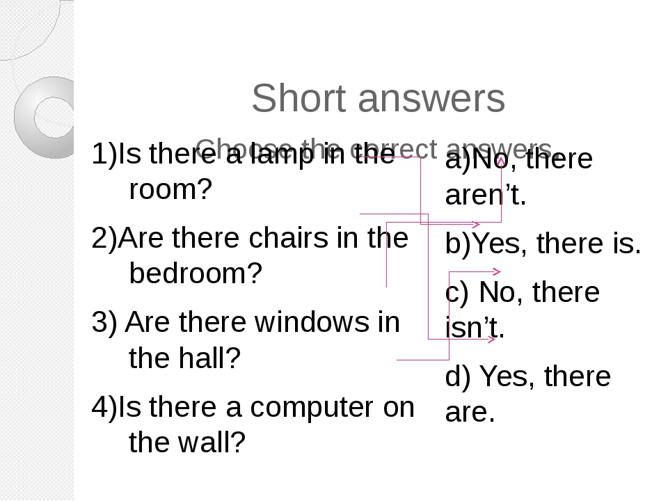Short answers Choose the correct answers. 1)Is there a lamp in the room? 2)A...