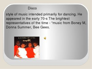 Disco style of music intended primarily for dancing. He appeared in the earl