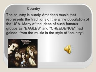 Country The country is purely American music that represents the traditions
