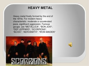 HEAVY METAL Heavy metal finally formed by the end of the 1970s. For modern h