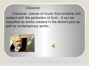 Classical Classical - pieces of music that combine rich content with the per