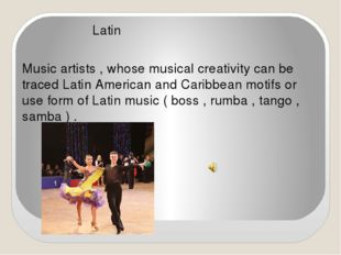 Latin Music artists , whose musical creativity can be traced Latin American