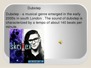 Dubstep Dubstep - a musical genre emerged in the early 2000s in south London