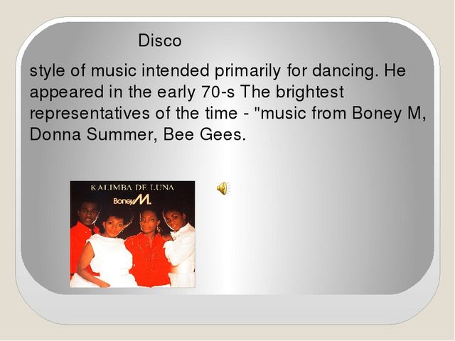 Disco style of music intended primarily for dancing. He appeared in the earl...