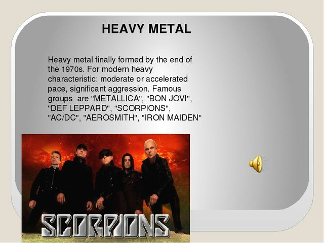 HEAVY METAL Heavy metal finally formed by the end of the 1970s. For modern h...