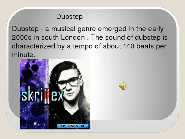 Dubstep Dubstep - a musical genre emerged in the early 2000s in south London...